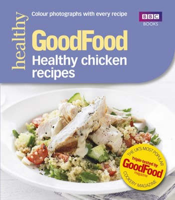 Good Food: Healthy chicken recipes Barney Desmazery, Good Food Guides 9781849907835