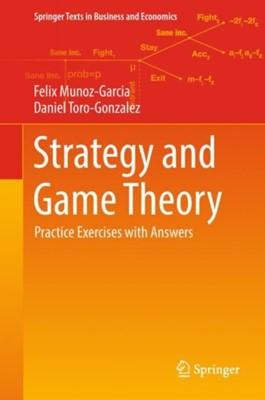 Strategy and Game Theory Felix Munoz-Garcia, Daniel Toro-Gonzalez 9783319329628