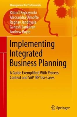Implementing Integrated Business Planning Ganesh Sankaran, Alecsandra Dimofte, Robert Kepczynski, Raghav Jandhyala, Andrew Boyle 9783319900940