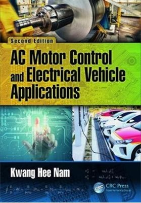 AC Motor Control and Electrical Vehicle Applications Kwang Hee (Postech University Nam 9781138712492
