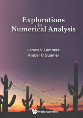 Explorations In Numerical Analysis Amber C. Sumner, James V. Lambers 9789813209978