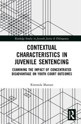 Contextual Characteristics in Juvenile Sentencing Rimonda (Endicott College Maroun 9780367023287