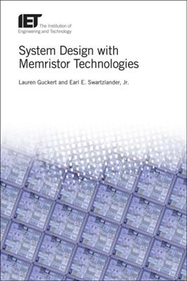 System Design with Memristor Technologies Lauren (Performance Engineer Guckert, Earl E. (Professor of Electrical and Computer Engineering Swartzlander 9781785615610