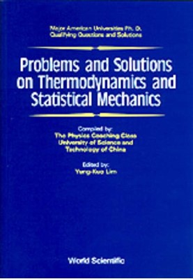Problems And Solutions On Thermodynamics And Statistical Mechanics  9789810200558