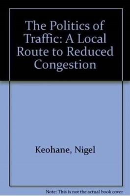 The Politics of Traffic Nigel Keohane, Matthew Clifton 9781903447659