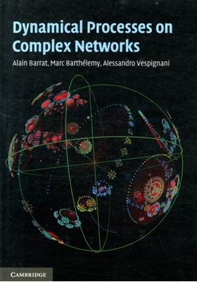 Dynamical Processes on Complex Networks Alain Barrat, Alessandro Vespignani, Marc Barthelemy 9781107626256