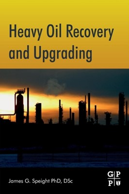 Heavy Oil Recovery and Upgrading James G. (Editor Speight 9780128130254