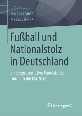 Fuball und Nationalstolz in Deutschland Markus Gerke, Michael Mutz 9783658223854