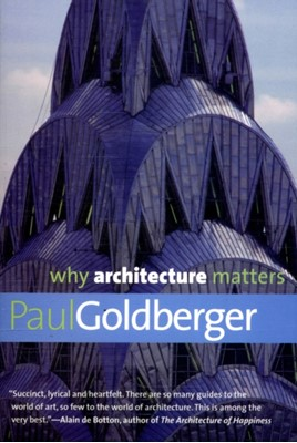 Why Architecture Matters Paul Goldberger 9780300168174