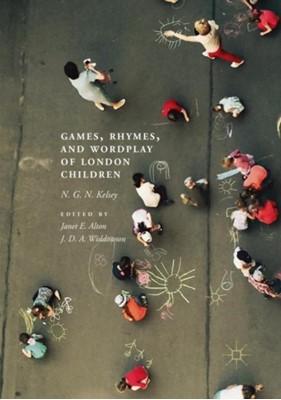 Games, Rhymes, and Wordplay of London Children N. G. N. Kelsey 9783030029098