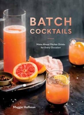 Batch Cocktails Maggie Hoffman 9780399582530