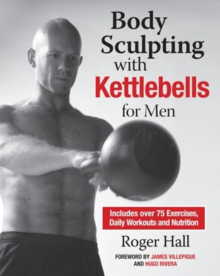 Body Sculpting With Kettlebells For Men Roger Hall 9781578264780