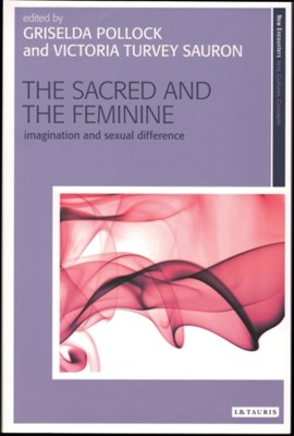 The Sacred and the Feminine Griselda Pollock, Victoria Turvey-Sauron 9781845115210