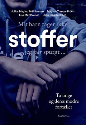 Mit barn tager ikke stoffer Julius Mühlhausen, Stine Broch, Lise Mühlhausen, Magnus Broch 9788770362627
