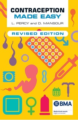 Contraception Made Easy, revised edition Laura (Specialist Registrar in Community Sexual and Reproductive Health Percy, Diana (Consultant in Community Gynaecology and Reproductive Healthcare Mansour 9781907904929