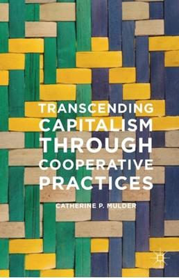 Transcending Capitalism Through Cooperative Practices Catherine Mulder 9781349579365