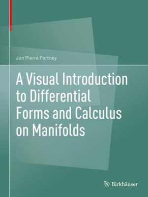 A Visual Introduction to Differential Forms and Calculus on Manifolds Jon Pierre Fortney 9783319969916