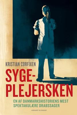 Sygeplejersken - En af Danmarkshistoriens mest spektakulære drabssager Kristian Corfixen 9788711906897