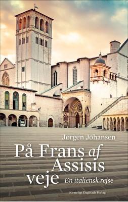 På Frans af Assisis veje Jørgen Johansen 9788774673507