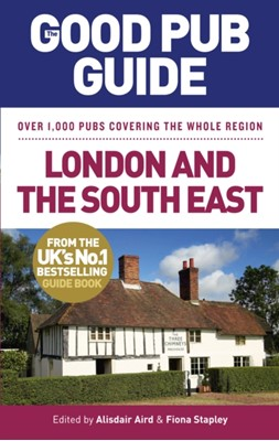 The Good Pub Guide: London and the South East Alisdair Aird, Fiona Stapley 9780091949624