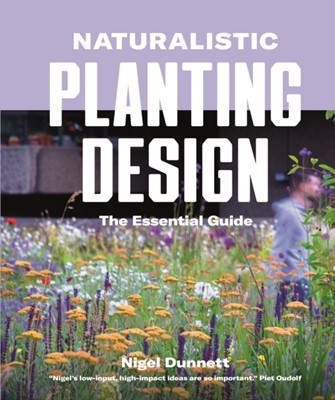 Naturalistic Planting Design The Essential Guide Nigel Dunnett 9780993389269