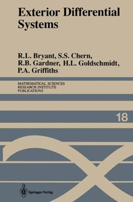 Exterior Differential Systems Robert L. Bryant, Hubert L. Goldschmidt, Robert B. Gardner, P.A. Griffiths, S. S. Chern 9781461397168