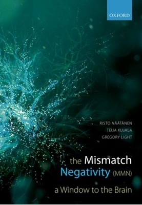 Mismatch Negativity Risto (Professor of Neurosciences Naatanen, Gregory (Professor of Psychiatry Light, Teija (Professor of Psychology Kujala 9780198705079
