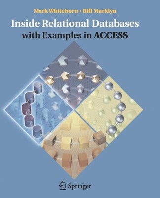 Inside Relational Databases with Examples in Access Mark Whitehorn, Bill Marklyn 9781846283949