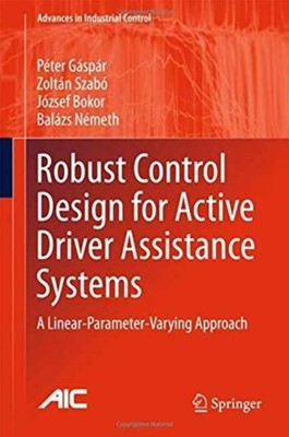 Robust Control Design for Active Driver Assistance Systems Balazs Nemeth, Zoltan Szabo, Jozsef Bokor, Peter Gaspar 9783319461243