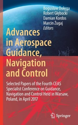 Advances in Aerospace Guidance, Navigation and Control  9783319652825