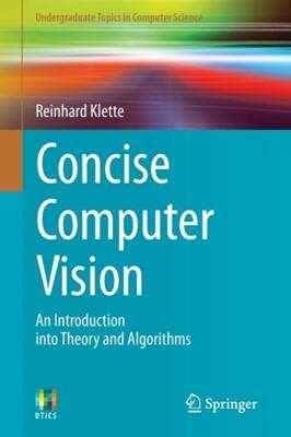 Concise Computer Vision Reinhard Klette 9781447163190