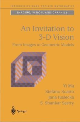 An Invitation to 3-D Vision Jana (George Mason University Kosecka, Yi (University of Illinois at Urbana-Champaign Ma, Stefano (University of California Soatto, Shankar Sastry 9780387008936
