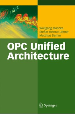 OPC Unified Architecture Stefan-Helmut Leitner, Wolfgang Mahnke, Matthias Damm 9783540688983