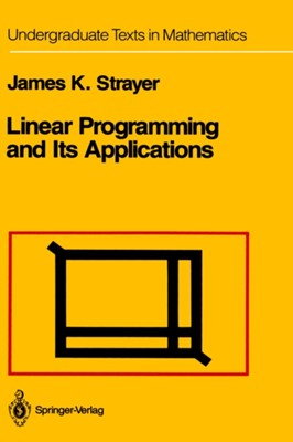 Linear Programming and Its Applications James K. Strayer 9780387969305