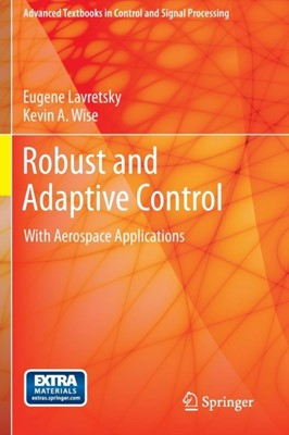 Robust and Adaptive Control Eugene Lavretsky, Kevin A. Wise 9781447143956