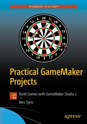 Practical GameMaker Projects Ben Tyers 9781484237441