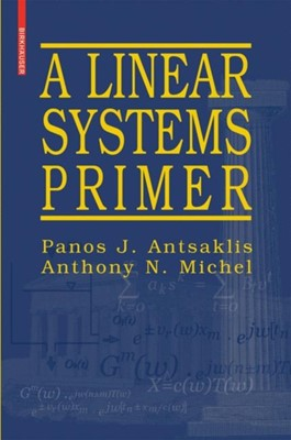 A Linear Systems Primer Panos J. Antsaklis, Anthony N. Michel 9780817644604