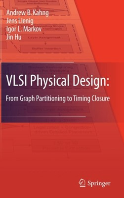 VLSI Physical Design: From Graph Partitioning to Timing Closure Andrew B. Kahng, Jin Hu, Jens Lienig, Igor L. Markov 9789048195909
