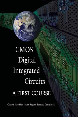 CMOS Digital Integrated Circuits Jaume Segura, Charles F. Hawkins, Payman Zarkesh-Ha 9781613530023
