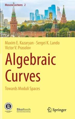 Algebraic Curves Sergei K. Lando, Maxim E. Kazaryan, Victor V. Prasolov 9783030029425