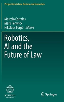 Robotics, AI and the Future of Law  9789811328732