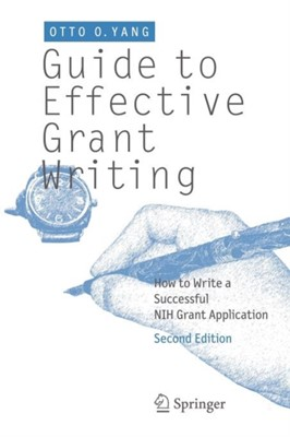 Guide to Effective Grant Writing Otto O. (UCLA Medical School Yang 9781461415800