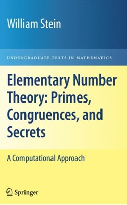 Elementary Number Theory: Primes, Congruences, and Secrets William Stein 9780387855240