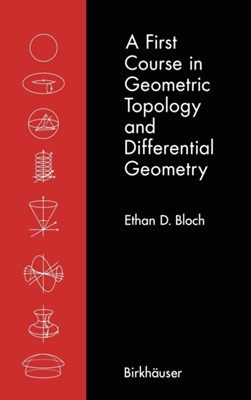 A First Course in Geometric Topology and Differential Geometry Ethan D. Bloch 9780817638405