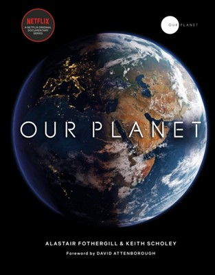 Our Planet Alastair Fothergill, Fred Pearce, Keith Scholey 9780593079768