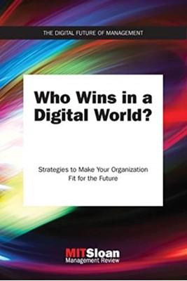 Who Wins in a Digital World? MIT Sloan Management Review, MIT Sloan Management (Paul Michelman) Review 9780262536745