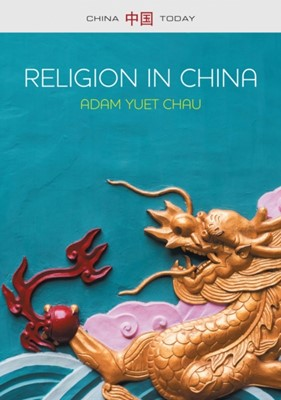 Religion in China Adam Yuet Chau 9780745679167
