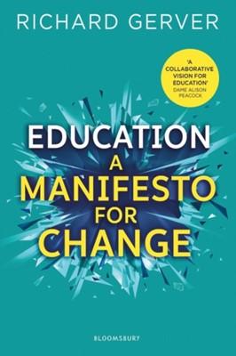 Education: A Manifesto for Change Richard Gerver 9781472962362