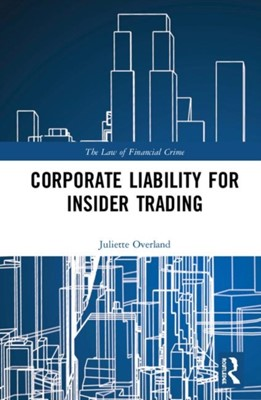 Corporate Liability for Insider Trading Juliette (University of Sydney Overland 9781138299023