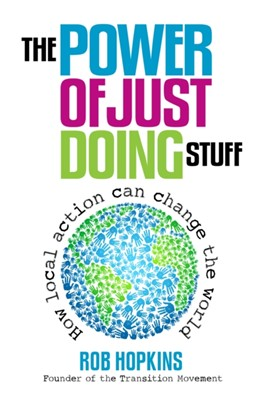 The Power of Just Doing Stuff Rob Hopkins 9780857841179